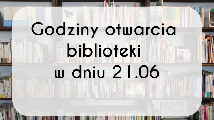 Zmiana godzin funkcjonowania biblioteki 21 czerwca